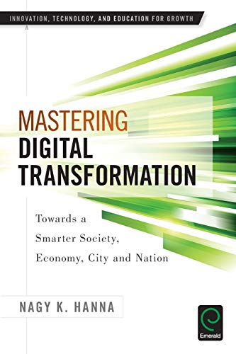 9781785604652: Mastering Digital Transformation: Towards a Smarter Society, Economy, City and Nation (Innovation, Technology, and Education for Growth)