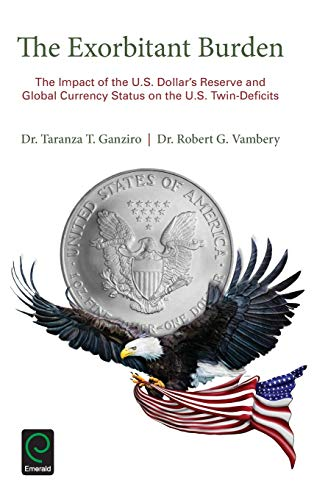 9781785606410: The Exorbitant Burden: The Impact of the U.S. Dollar's Reserve and Global Currency Status on the U.S. Twin-Deficits