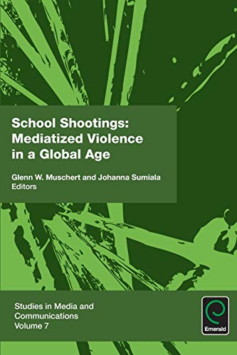 9781785608179: School Shootings: Mediatized Violence in a Global Age (Studies in Media and Communications)