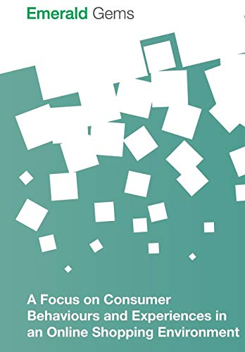 9781785608711: A Focus on Consumer Behaviours and Experiences in an Online Shopping Environment (Emerald Gems)