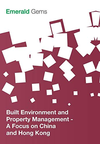 Built Environment and Property Management: A Focus on China and Hong Kong (Emerald Gems): Emerald ...
