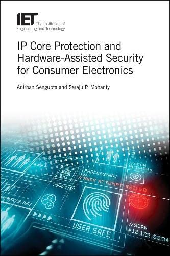 9781785617997: IP Core Protection and Hardware-Assisted Security for Consumer Electronics (Materials, Circuits and Devices)