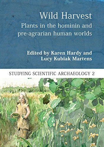 9781785701238: Wild Harvest: Plants in the Hominin and Pre-Agrarian Human Worlds (Studying Scientific Archaeology)
