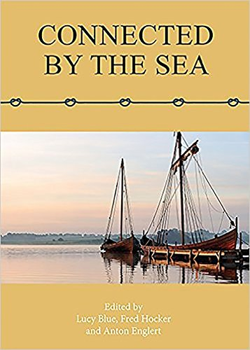 9781785701573: Connected by the Sea: Proceedings of the Tenth International Symposium on Boat and Ship Archaeology, Denmark 2003
