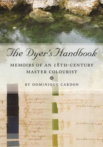 The Dyer's Handbook: Memoirs on Dying by a French Gentleman-Clothier in the Age of ...