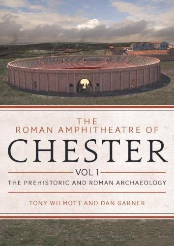 9781785707445: The Roman Amphitheatre of Chester Volume 1: The Prehistoric and Roman Archaeology