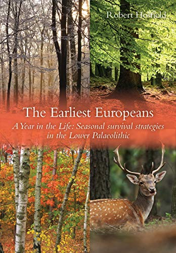 9781785707612: The Earliest Europeans: A Year in the Life: Survival Strategies in the Lower Palaeolithic (Oxbow Insights in Archaeology)