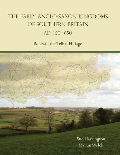 The Early Anglo-Saxon Kingdoms of Southern Britain AD 450-650: Beneath the Tribal Hidage: Sue ...