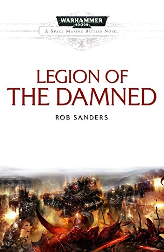 Legion of the Damned (Space Marine Battles): Rob Sanders