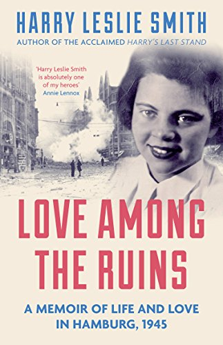9781785780004: Love Among the Ruins: A memoir of life and love in Hamburg, 1945