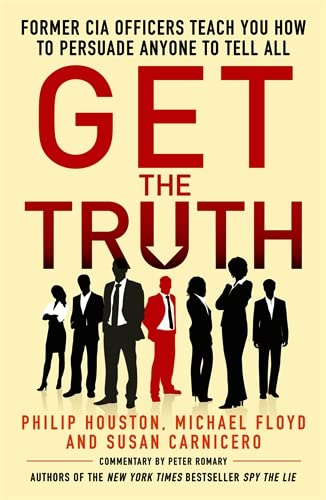 9781785780295: Get the Truth: Former CIA Officers Teach You How to Persuade Anyone to Tell All