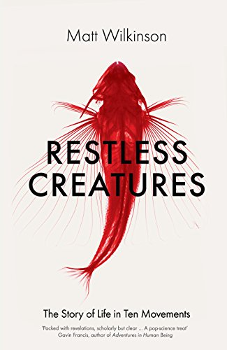 9781785780455: Restless Creatures: The Story of Life in Ten Movements