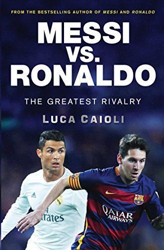 9781785780554: Messi vs. Ronaldo: The Greatest Rivalry in Football History