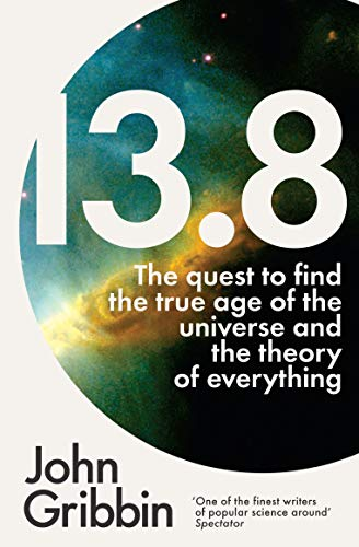 9781785781087: 13.8: The Quest to Find the True Age of the Universe and the Theory of Everything