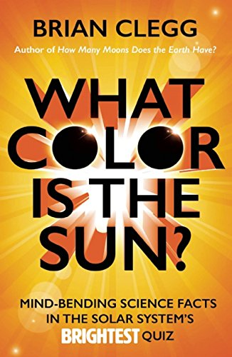 9781785781490: What Color Is the Sun?: Mind-Bending Science Facts in the Solar System's Brightest Quiz