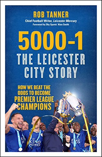 9781785781513: 5000-1: The Leicester City Story: How We Beat the Odds to Become Premier League Champions