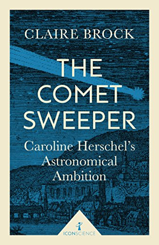 9781785781667: The Comet Sweeper: Caroline Herschel's Astronomical Ambition