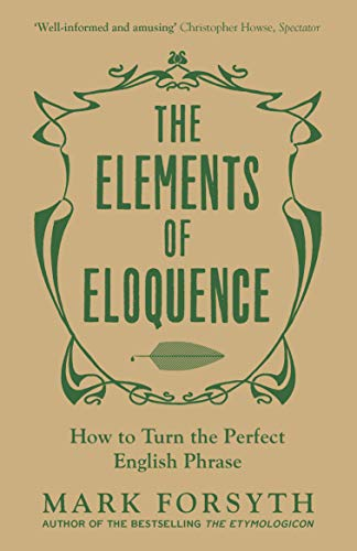 9781785781728: The Elements of Eloquence. How to Turn the Perfect English Phrase