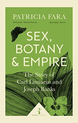 9781785782275: Sex, Botany and Empire (Icon Science): The Story of Carl Linnaeus and Joseph Banks [Paperback] [Jul 06, 2017] PATRICIA FARA