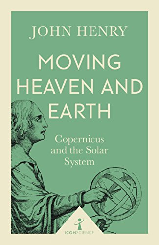 9781785782695: Moving Heaven and Earth: Copernicus and the Solar System (Icon Science)