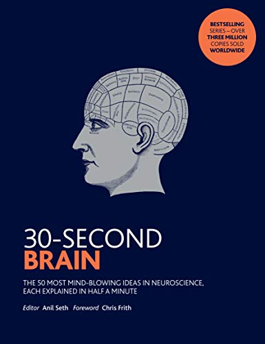 9781785783562: 30-Second Brain: The 50 most mind-blowing ideas in neuroscience, each explained in half a minute