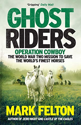 9781785785092: Ghost Riders: Operation Cowboy, the World War Two Mission to Save the World's Finest Horses