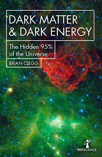 9781785785504: Dark Matter and Dark Energy: The Hidden 95% of the Universe (Hot Science)