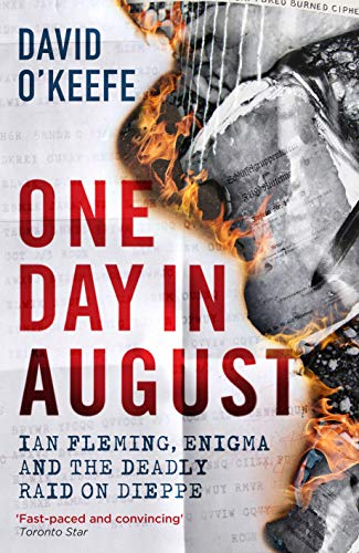 9781785786303: One Day in August: Ian Fleming, Enigma, and the Deadly Raid on Dieppe