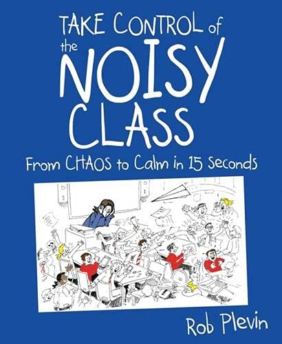 9781785830082: Take Control of the Noisy Class: From chaos to calm in 15 seconds (Super-effective classroom management strategies for teachers in today's toughest classrooms)
