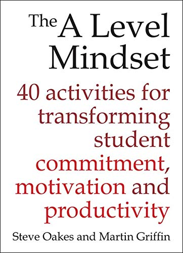 The A Level Mindset: 40 activities for transforming student commitment, motivation and ...