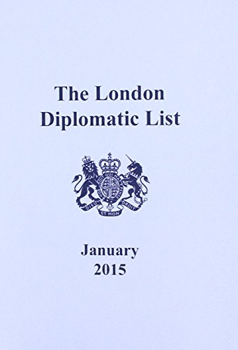 The London Diplomatic List 2015: Incorporating Directory: Great Britain: Foreign