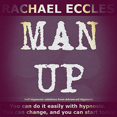 9781785870385: Man Up: Cool, Calm & Courageous, That's You, Self Hypnosis, Hypnotherapy CD Confidence for Men