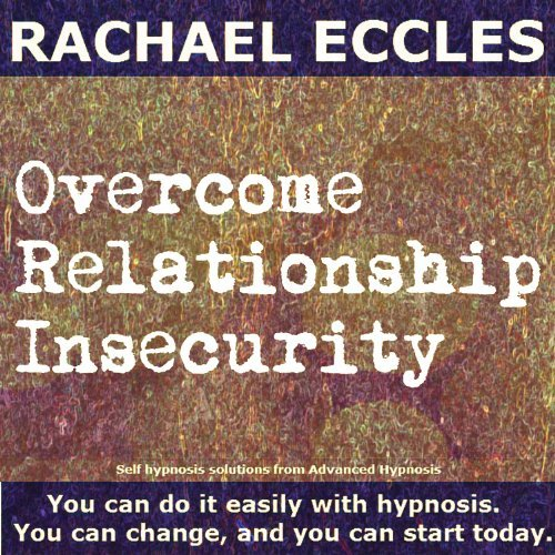 9781785871313: Overcome Relationship Insecurity: Self Hypnosis, Hypnotherapy, Meditation CD