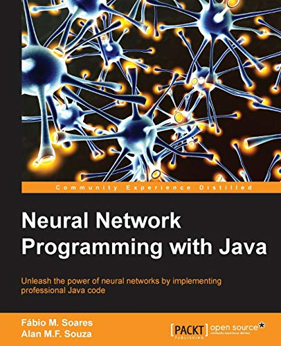 9781785880902: Neural Network Programming with Java: Create and unleash the power of neural networks by implementing professional Java code