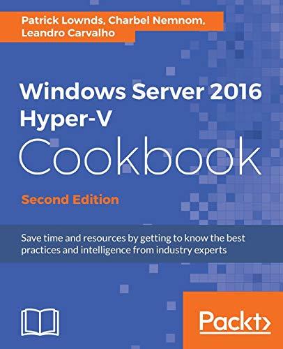 9781785884313: Windows Server 2016 Hyper-V Cookbook - Second Edition