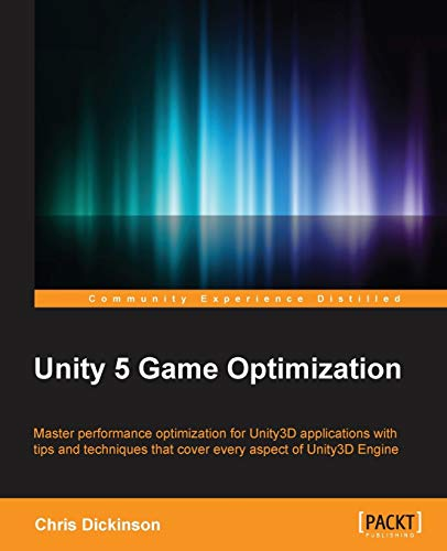 Unity 5 Game Optimization: Chris Dickinson