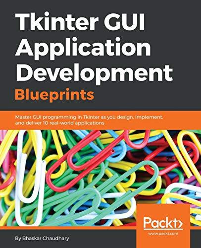 Tkinter GUI Application Development Blueprints (Paperback): Bhaskar Chaudhary