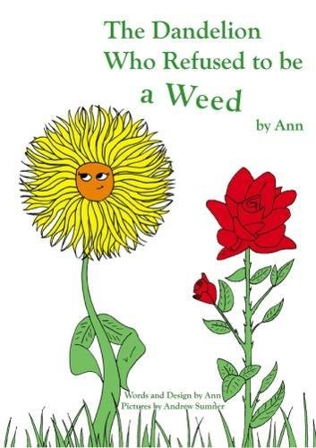 9781785891632: The Dandelion Who Refused to Be a Weed