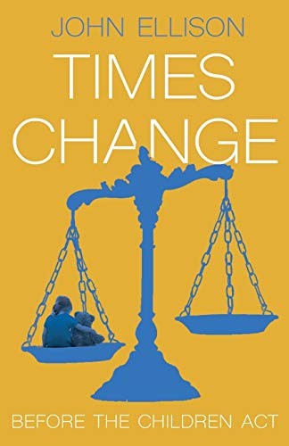 Times Change: Before the Children Act (Paperback): John Ellison