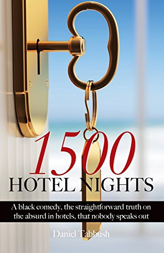 9781785898495: 1500 Hotel Nights: A black comedy, the straightforward truth on the absurd in hotels, that nobody speaks about