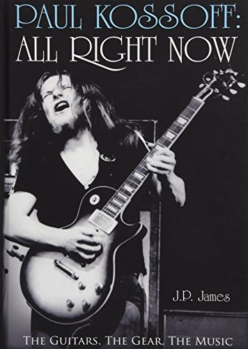 9781785898815: Paul Kossoff: All Right Now: The Guitars, The Gear, The Music