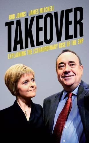 9781785900327: Takeover: Explaining the Extraordinary Rise of the SNP