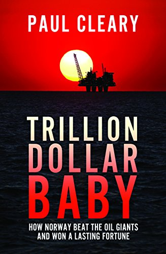 9781785901003: Trillion Dollar Baby: How Norway Beat the Oil Giants and Won a Lasting Fortune