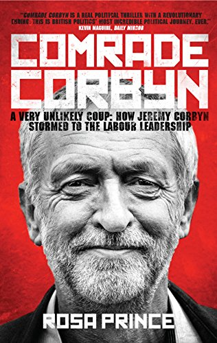 9781785901188: Comrade Corbyn: A Very Unlikely Coup: How Jeremy Corbyn Stormed to the Labour Leadership