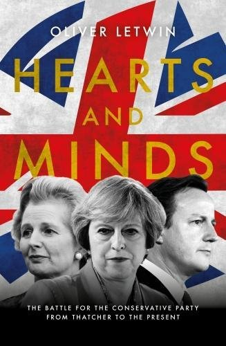 Hearts and Minds: The Battle for the Conservative Party from Thatcher to the Present: Oliver Letwin