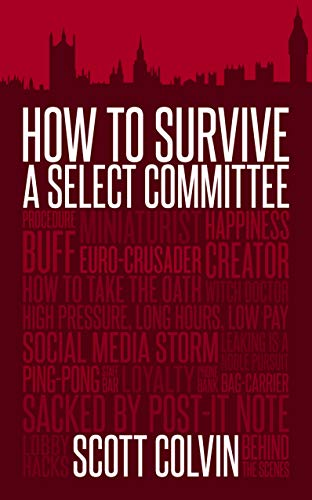 9781785904516: How to Survive a Select Committee