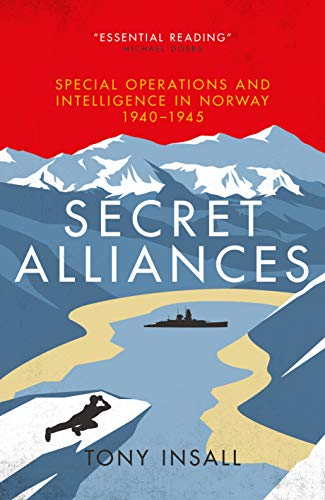9781785904776: Secret Alliances: Special Operations and Intelligence in Norway 1940-1945 - The British Perspective