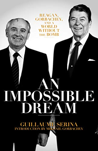 9781785905278: An Impossible Dream: Reagan, Gorbachev, and a World Without the Bomb