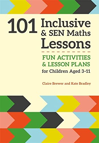 9781785921018: 101 Inclusive and SEN Maths Lessons: Fun Activities and Lesson Plans for Children Aged 3 – 11 (101 Inclusive and Sen Lessons)
