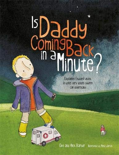 Is Daddy Coming Back in a Minute?: Explaining (sudden) death in words very young children can ...